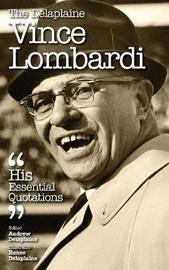 The Delaplaine Vince Lombardi - His Essential Quotations by Andrew Delaplaine