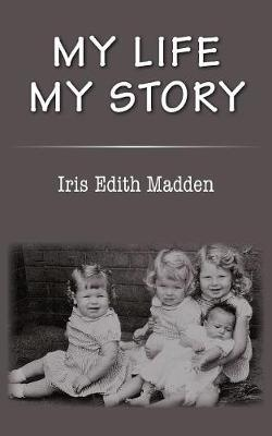 My Life My Story by Iris Edith Madden image