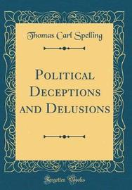 Political Deceptions and Delusions (Classic Reprint) by Thomas Carl Spelling image