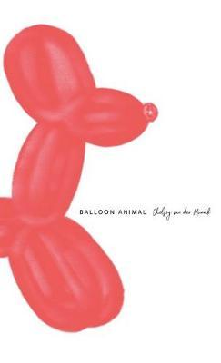 Balloon Animal by Chelsey Van Der Munnik