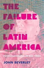 The Failure of Latin America by John Beverley