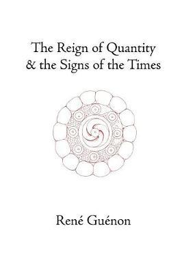 The Reign of Quantity and the Signs of the Times by Rene Guenon