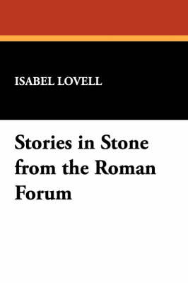 Stories in Stone from the Roman Forum by Isabel Lovell image