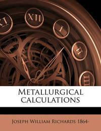 Metallurgical Calculations Volume 03 by Joseph William Richards