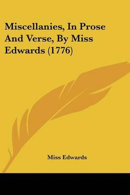 Miscellanies, In Prose And Verse, By Miss Edwards (1776) by Miss Edwards image