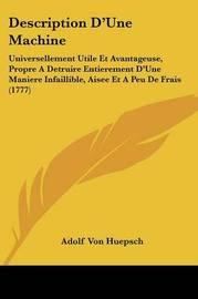 Description D'Une Machine: Universellement Utile Et Avantageuse, Propre A Detruire Entierement D'Une Maniere Infaillible, Aisee Et A Peu De Frais (1777) by Adolf Von Huepsch image