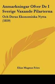 Anmarkningar Ofver de I Sverige Vaxande Pilarterna: Och Deras Ekonomiska Nytta (1859) by Elias Magnus Fries