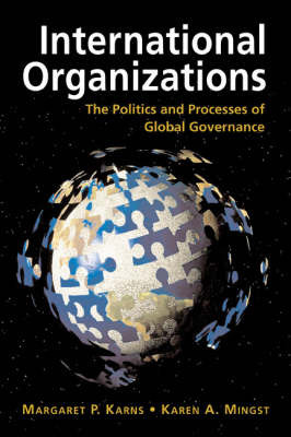 International Organizations: The Politics and Processes of Global Governance by Margaret P. Karns
