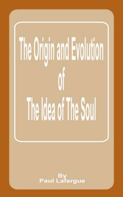 Origin and Evolution of the Idea of the Soul by Paul Lafargue