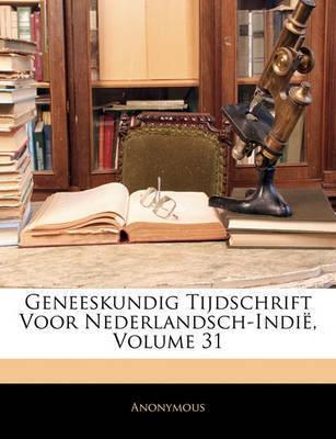 Geneeskundig Tijdschrift Voor Nederlandsch-Indi, Volume 31 by * Anonymous