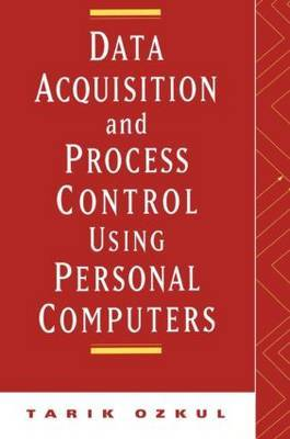 Data Acquisition and Process Control Using Personal Computers by Tarik Ozkul