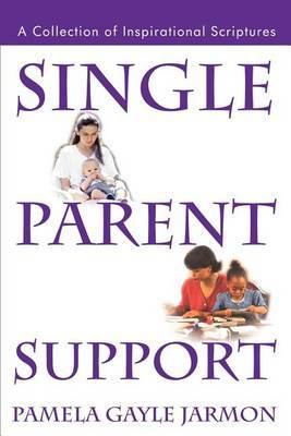 Single Parent Support: A Collection of Inspirational Scriptures by Pamela Gayle Jarmon