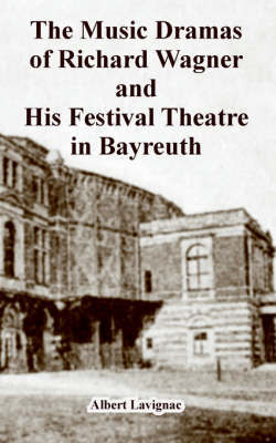 The Music Dramas of Richard Wagner and His Festival Theatre in Bayreuth by Albert Lavignac image