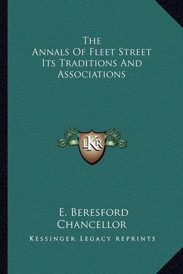 The Annals of Fleet Street Its Traditions and Associations by Edwin Beresford Chancellor