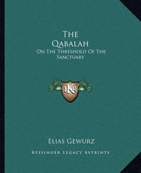 The Qabalah: On the Threshold of the Sanctuary by Elias Gewurz