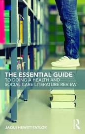 The Essential Guide to Doing a Health and Social Care Literature Review by Jaqui Hewitt-Taylor