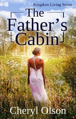 The Father's Cabin by Cheryl R Olson