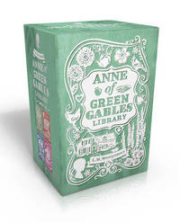 Anne of Green Gables Library: Anne of Green Gables; Anne of Avonlea; Anne of the Island; Anne's House of Dreams by Lucy Maud Montgomery