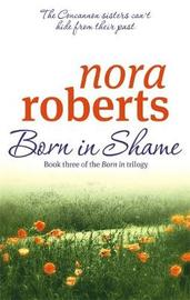 Born in Shame (Concannon Sisters Trilogy #3) by Nora Roberts