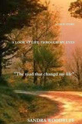 A Look at Life Through My Eyes by Sandra Woodruff