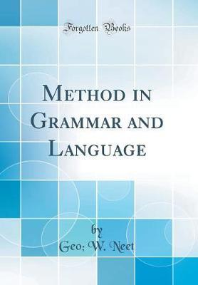 Method in Grammar and Language (Classic Reprint) by Geo W Neet