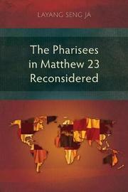 The Pharisees in Matthew 23 Reconsidered by Layang Seng Ja image