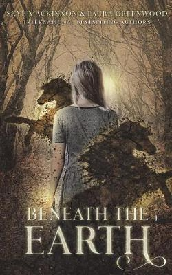 Beneath the Earth by Skye Mackinnon