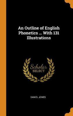 An Outline of English Phonetics ... with 131 Illustrations by Daniel Jones