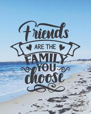 Friends are the family you choose by Casa Amiga Friend