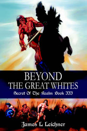 Beyond the Great Whites: Secret of the Realm Book III by James L Leichner image
