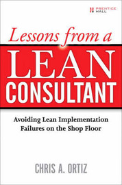 Lessons from a Lean Consultant by Chris A. Ortiz