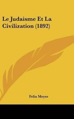 Le Judaisme Et La Civilization (1892) by Felix Meyer