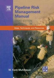 Pipeline Risk Management Manual by W.Kent Muhlbauer
