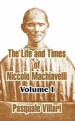 The Life and Times of Niccolo Machiavelli, Volume I by Pasquale Villari image