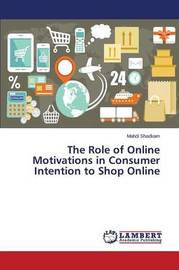 The Role of Online Motivations in Consumer Intention to Shop Online by Shadkam Mahdi