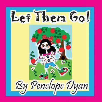 Let Them Go! by Penelope Dyan