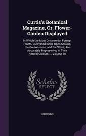Curtis's Botanical Magazine, Or, Flower-Garden Displayed by John Sims image