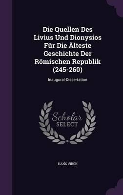 Die Quellen Des Livius Und Dionysios Fur Die Alteste Geschichte Der Romischen Republik (245-260) by Hans Virck image