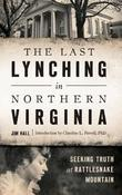 The Last Lynching in Northern Virginia by Jim Hall