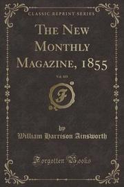 The New Monthly Magazine, 1855, Vol. 103 (Classic Reprint) by William , Harrison Ainsworth