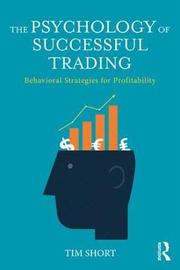 The Psychology of Successful Trading by Tim Short