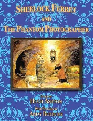 Sherlock Ferret and the Phantom Photographer by Hugh Ashton