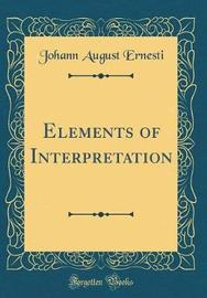 Elements of Interpretation (Classic Reprint) by Johann August Ernesti
