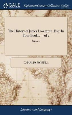The History of James Lovegrove, Esq; In Four Books. ... of 2; Volume 1 by Charles Morell