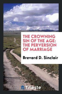 The Crowning Sin of the Age by Brevard D Sinclair image