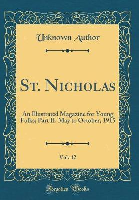 St. Nicholas, Vol. 42 by Unknown Author