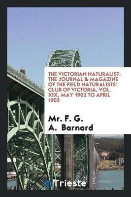 The Victorian Naturalist by Mr F G a Barnard