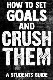 How To Set Goals And Crush Them A Students Guide by Student Life