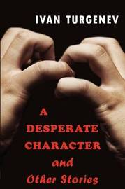 A Desperate Character and Other Stories by Ivan Sergeevich Turgenev