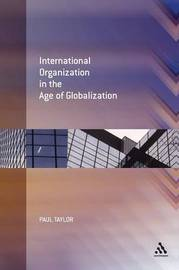 International Organization in the Age of Globalization by Paul Taylor image